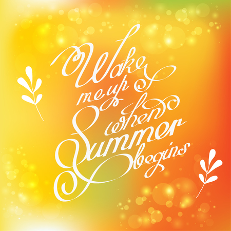 stock quotes: Handwritten quotes calligraphy on yellow blurred background. Vector illustration stock vector. Phrase wake me up when summer begins for print on the t-shirt, cover or website.