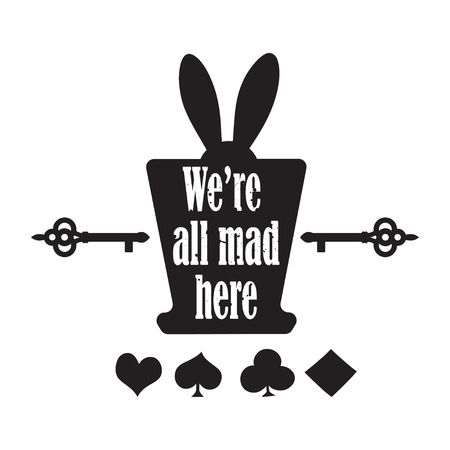 Vector quote with top hat, ear rabbit, key and playing cards - quote of Alice in Wonderland. ideal for printing on tshirts, invitations or theme party Ilustração