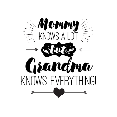 knows: Vector quote - mommy knows a lot. But grandma knows everything. Grandparents gift. Happy grandparents day card. ideal for printing on t-shirts, cups and other gifts Illustration