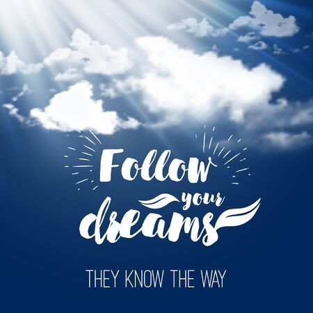 fluffy clouds: Inspiration quote Follow your dreams on the sky background with fluffy clouds. Motivational typographic.