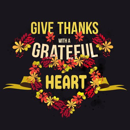 Vector poster with quote give thanks with a grateful heart. Happy Thanksgiving Day card template.