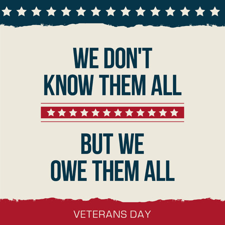 national hero: Vector quote We dont know them all. But we owe them all Veterans day poster.