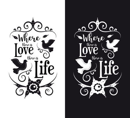 printshop: Vector quote - Where there is love there is life. For printing on posters, t-shirts, gifts. To congratulations for a wedding, anniversary, Valentine s day or interior decoration. Illustration