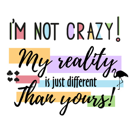Vector quote i m not crazy. My reality is just diffeent than you - Alice in Wonderland . ideal for printing on t-shirts or poster Illustration