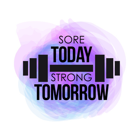 sore today strong tomorrow typographical poster. watercolor vector fitness background for design t-shirt, posters. Motivational and inspirational gym quote.
