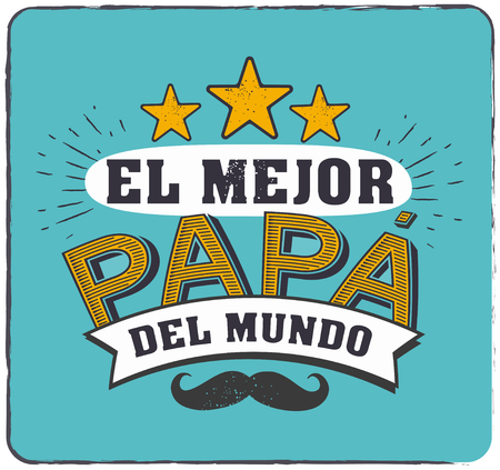 The best Dad in the World - World s best dad - spanish language. Happy fathers day - Feliz dia del Padre - quotes. Congratulation card, label, badge vector. Mustache, stars elements. Vettoriali