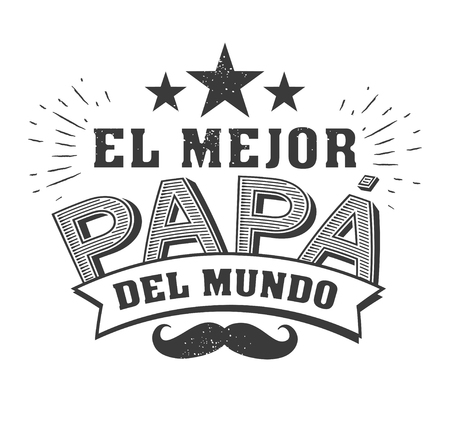 The best Dad in the World - World s best dad - spanish language. Happy fathers day - Feliz dia del Padre - quotes. Congratulation card, label, badge vector. Mustache, stars elements