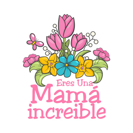 You are a mom incredible. Spanish mothers day greeting. Sweet floral message with happy wishes, card to express gratitude, love and reverence on beautiful holiday. Vector flat style cartoon illustration Illustration