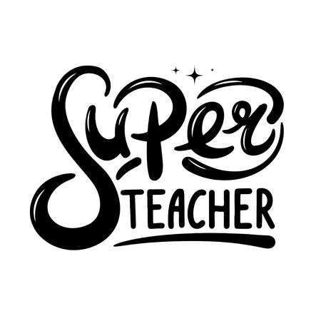 Super teacher hand lettering quote. Happy teachers day vector
