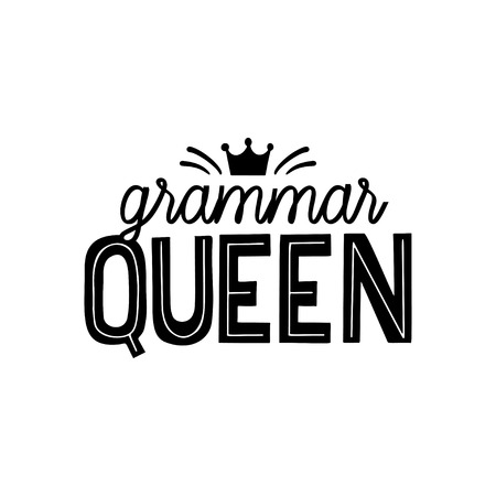 Grammar hand lettering quote. Grammar queen vector print for printing on t-shirt, labels, mugs and all gifts.