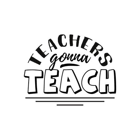 Teachers gonna teach. Happy teachers day hand lettering design poster ranking professional highest degree