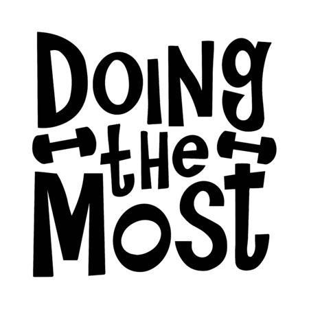 Doing the most vector motivational quote. Hand written lettering for print on sport t-shirt. Best for Design runner gift
