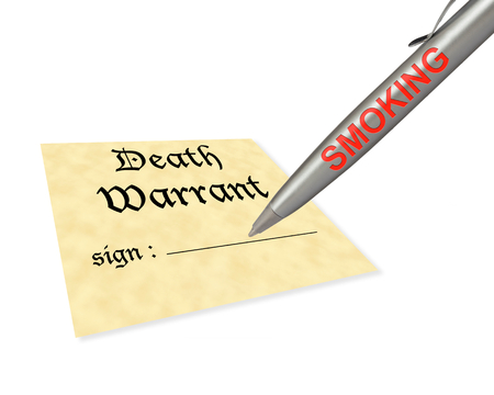 warrant: concept of smoking signing your death warrant