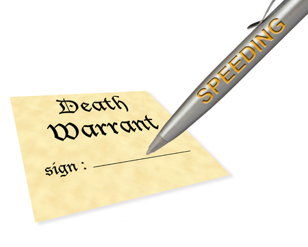 warrant: concept of speeding signing your death warrant