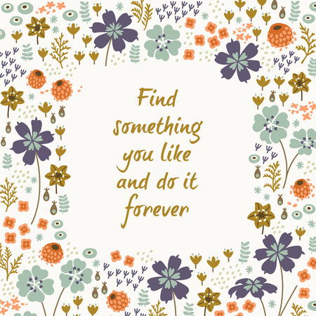 Inspirational and motivational quotes background. Bright floral card with cute cartoon flowers in vector