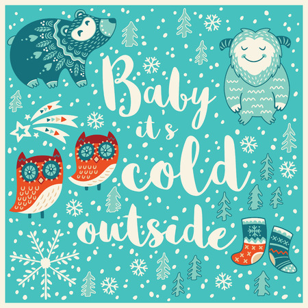 Baby it is cold outside. Holiday wishes background with Typography, Lettering. Cartoon card in vector. Childish background