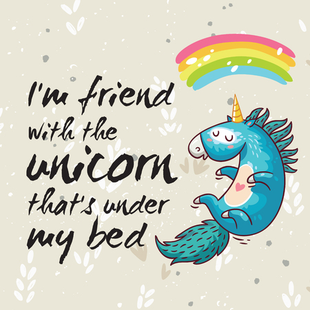 Vector card with unicorn, rainbow, stars, decor elements and text. I am friend with unicorn that is under my bed.  This illustration can be used as a greeting card, poster or print