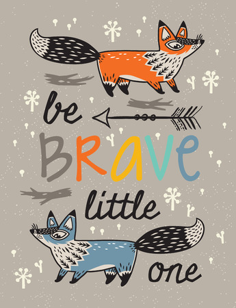 little one: Be Brave little one- awesome childish card in vector with foxes. Used for greeting cards, posters and print invitations. Illustration