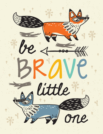 brave: Be Brave little one- awesome childish card in vector with foxes. Used for greeting cards, posters and print invitations. Illustration
