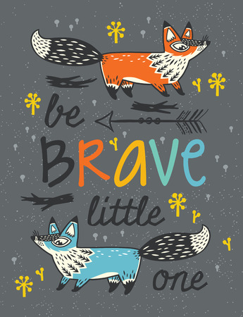little one: Be Brave little one - awesome childish card in vector with foxes. Used for greeting cards, posters and print invitations.
