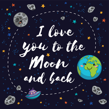 cosmo: I Love You To The Moon And Back - romantic inspirational quote. Fantastic childish background in bright colors with planet, stars and comets. Illustration