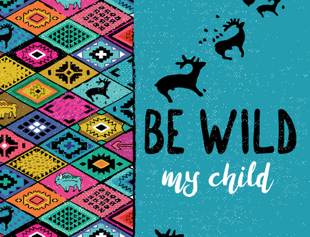 Be wild my child. Ethnic print with deers, buffalo and triangles