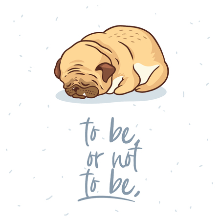 To be, or not ot be. Cute card with sleeping pug dog. Vector illustration for cards, t-shirts