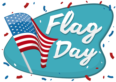 anthem: American flag in a flagpole and a greeting sign with confetti around it to celebrate national holiday of Flag Day.