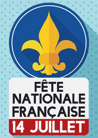 reminding: Traditional French symbol: lis flower with a loose-leaf calendar reminding you the National Day of France celebration (image text in French). Illustration