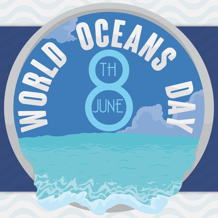 Round button with sea view with waves coming out in front of you for World Oceans Day in June 8.