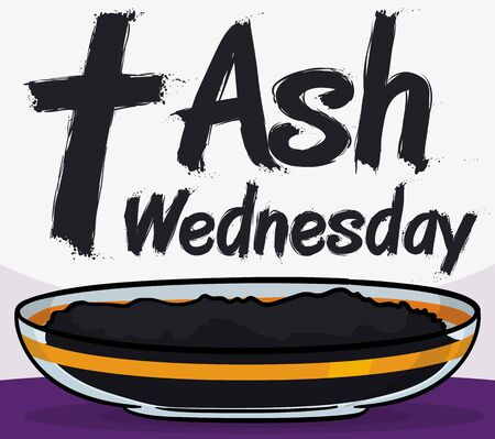 Poster with cross, greeting message, crystal bowl with blessed ashes ready for the Lent beginning with the first event that is Ash Wednesday.