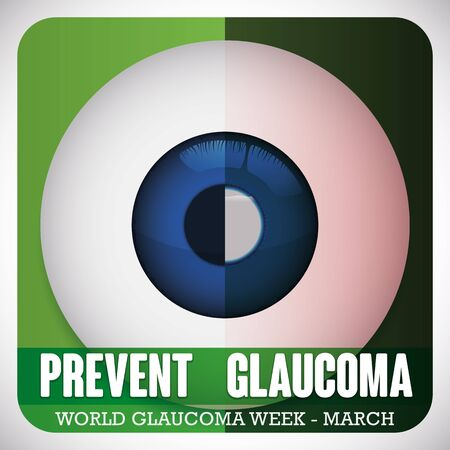 Poster for World Glaucoma Week with a eyeball divided to compare a healthy and sick eye affected for this disease: high intraocular pressure, liquid accumulation in cornea and progressive blindness.