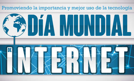 Commemorative banner for Internet Day  promoting its importance and better use of this technology (written in Spanish) with connected globe to the network.