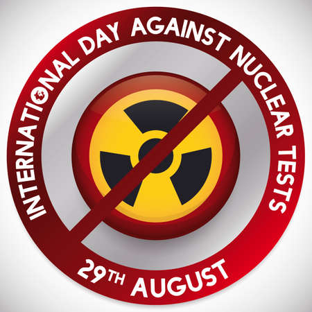 Sign banning nuclear button, promoting efforts and awareness for atomic issues during International Day Against Nuclear Tests in August 29.