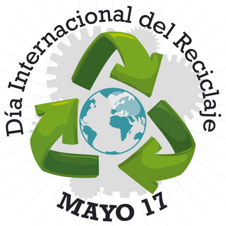 Green recycle arrows and globe inside it and some gears in the background, symbolizing the synergy of recycling efforts and planet preservation for International Recycling Day (written in Spanish).