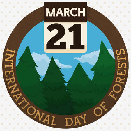 Round button with wooden frame and a loose-leaf calendar with reminder date and a scenic view of a pine forest to commemorate International Day of Forests in March 21.