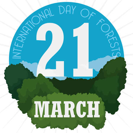 Round button with date for International Forests Day and beautiful sky view and a healthy forest to commemorate this holiday in March 21.