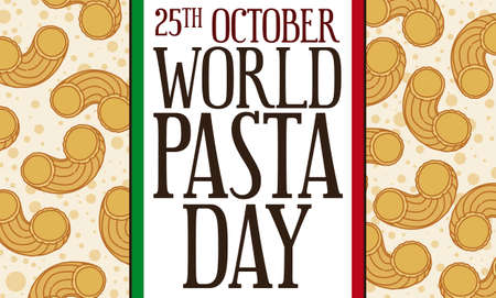 Greeting sign decorated with chifferi rigati or gomiti pasta (also called elbows) pattern in the background, label like Italian flag reminding at you to celebrate World Pasta Day this 25th October.