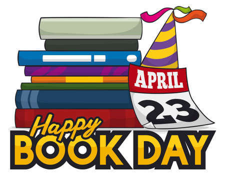 Pile of books with party hat and loose-leaf calendar, reminding at you to celebrate a happy Book Day in April 23.