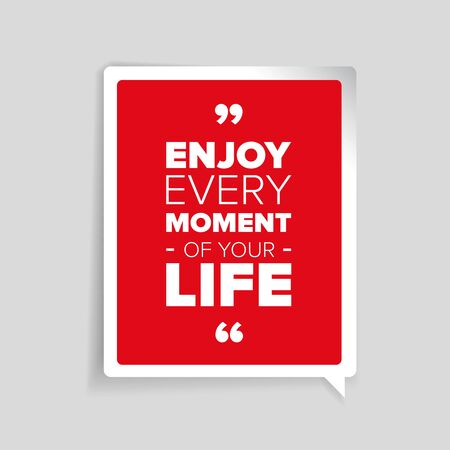 moment: Enjoy every moment of your life