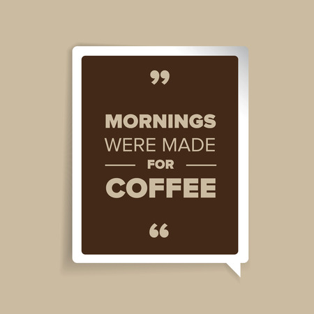 mornings: Mornings were made for coffee quote