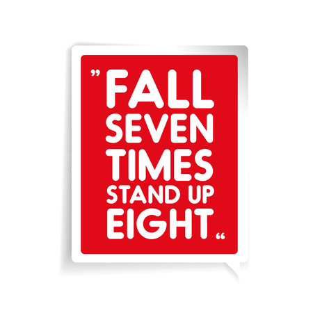 times up: Fall seven times, stand up eight. Inspirational motivational quote