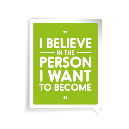 became: I believe in the person I want to became. Inspirational motivational quote