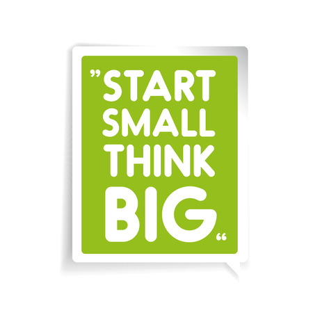 overachieving: Start small, think big. Inspirational motivational quote