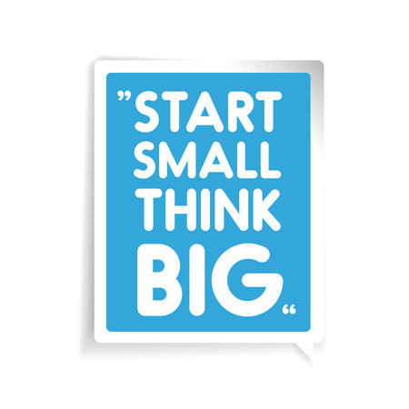 surpassing: Start small, think big. Inspirational motivational quote