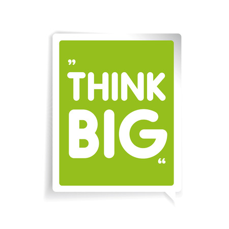 think big: Think big. Inspirational motivational quote