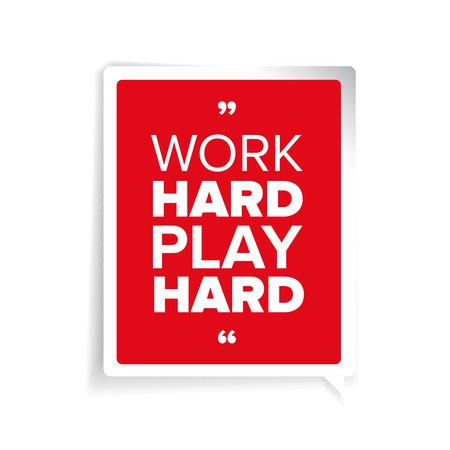 hard: Work hard, play hard. Motivational quote