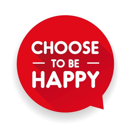 positive energy: Choose To Be Happy label