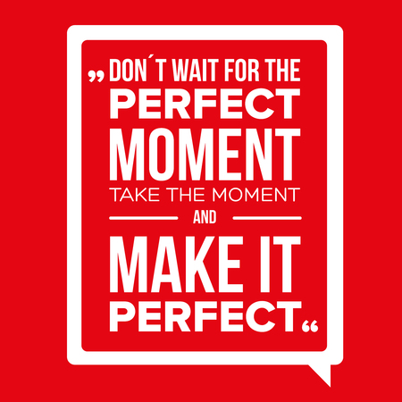 perfect: Dont Wait For The Perfect Moment, Take The Moment And Make It Perfect. Inspirational motivational quote