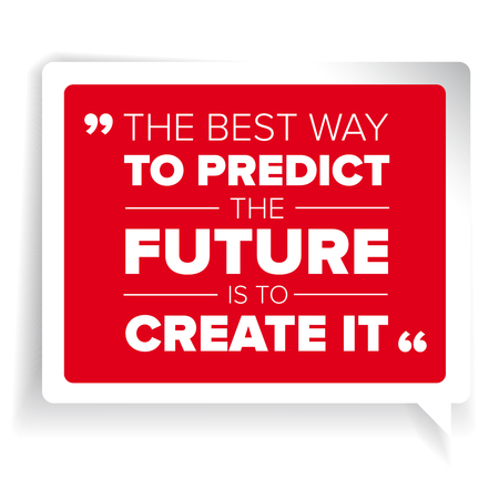 futuristic nature: The Best Way to predict th future is to Create it. Inspirational motivational quote